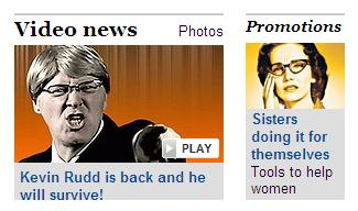 "Still from the spoof video Kevin Rudd ""I will survive"", juxtaposed with an ad for an article from the Business section"